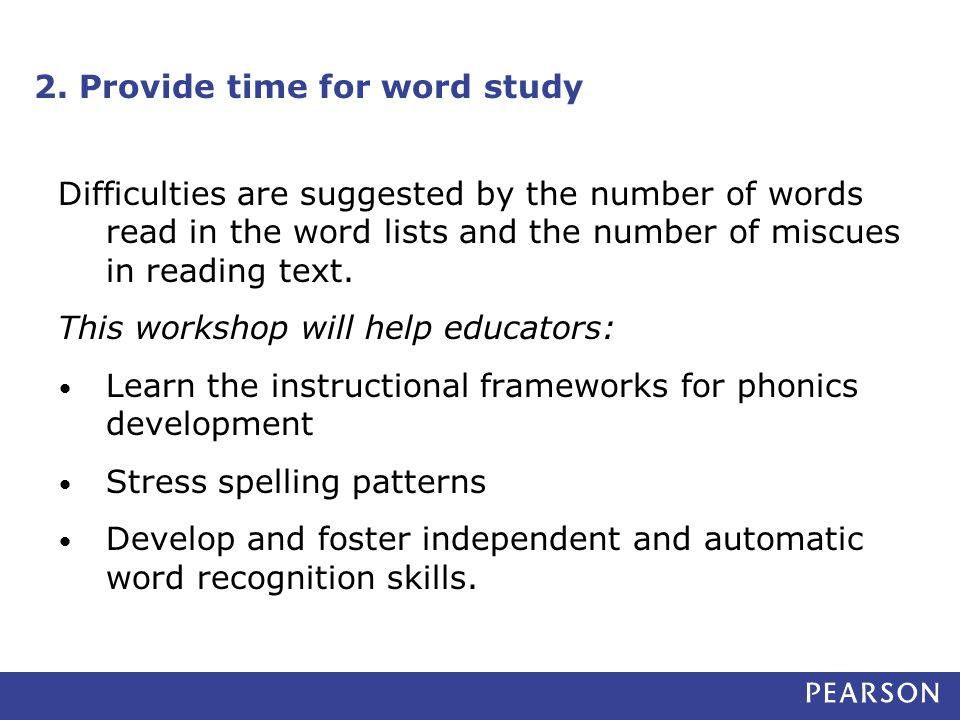 2. Provide time for word study Difficulties are suggested by the number of words read in the word lists and the number of miscues in reading text. Thi