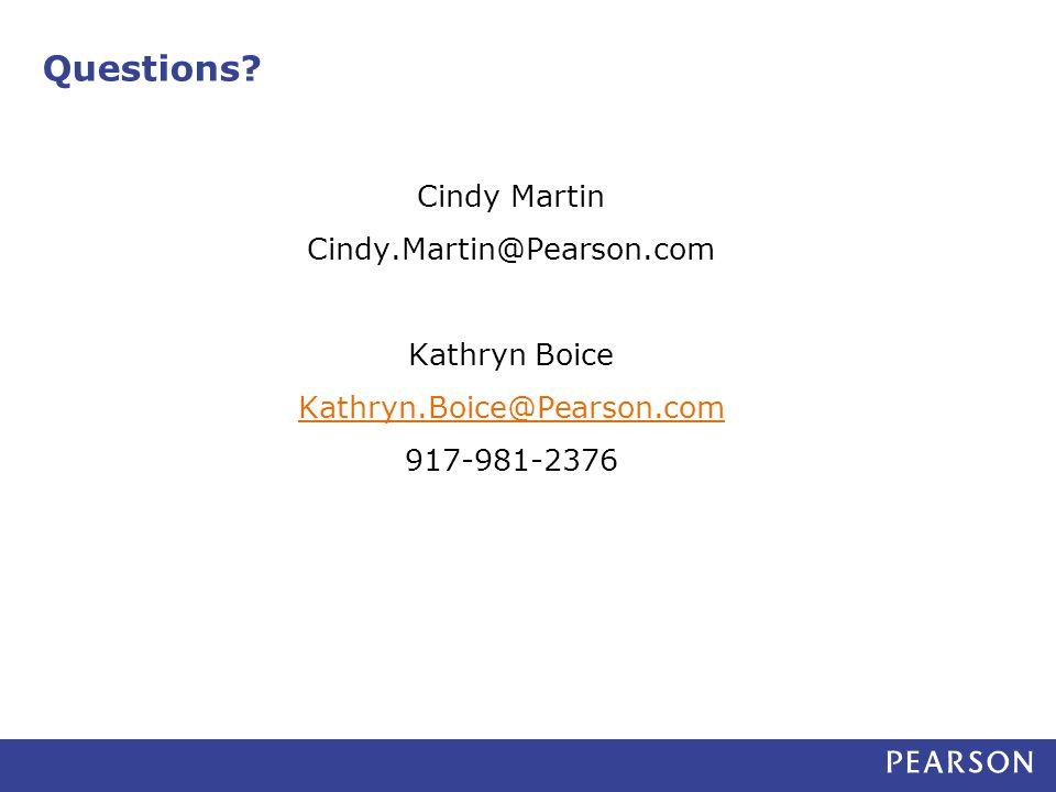 Questions? Cindy Martin Cindy.Martin@Pearson.com Kathryn Boice Kathryn.Boice@Pearson.com 917-981-2376