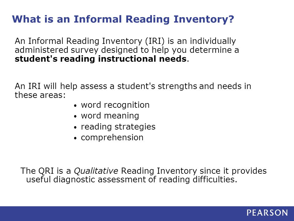What is an Informal Reading Inventory? An Informal Reading Inventory (IRI) is an individually administered survey designed to help you determine a stu