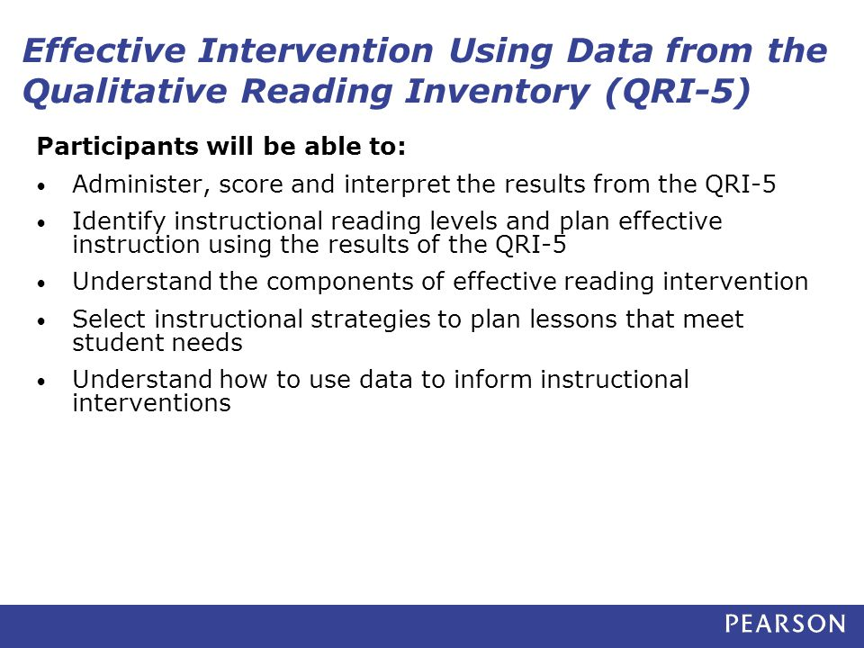 Effective Intervention Using Data from the Qualitative Reading Inventory (QRI-5) Participants will be able to: Administer, score and interpret the res