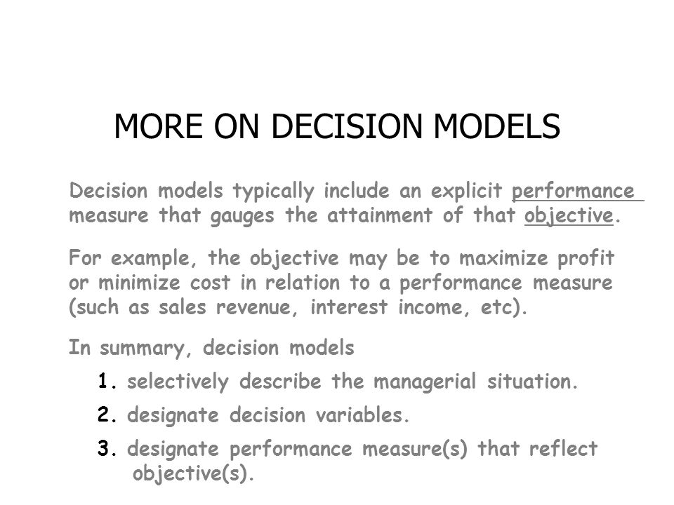 MORE ON DECISION MODELS Decision models typically include an explicit performance measure that gauges the attainment of that objective.