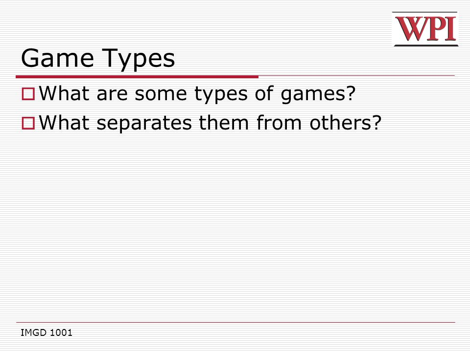IMGD 1001 Game Types  What are some types of games?  What separates them from others?