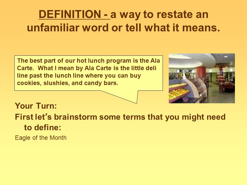 DEFINITION - a way to restate an unfamiliar word or tell what it means.