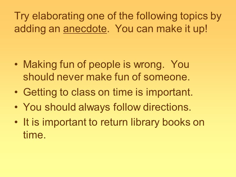 Try elaborating one of the following topics by adding an anecdote.