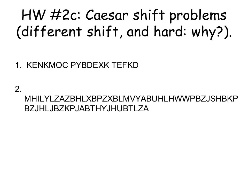 HW #2c: Caesar shift problems (different shift, and hard: why?).