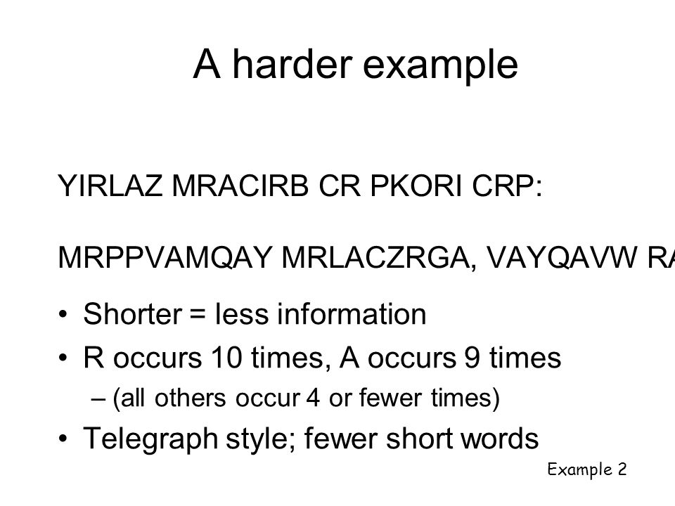 A harder example Shorter = less information R occurs 10 times, A occurs 9 times –(all others occur 4 or fewer times) Telegraph style; fewer short word