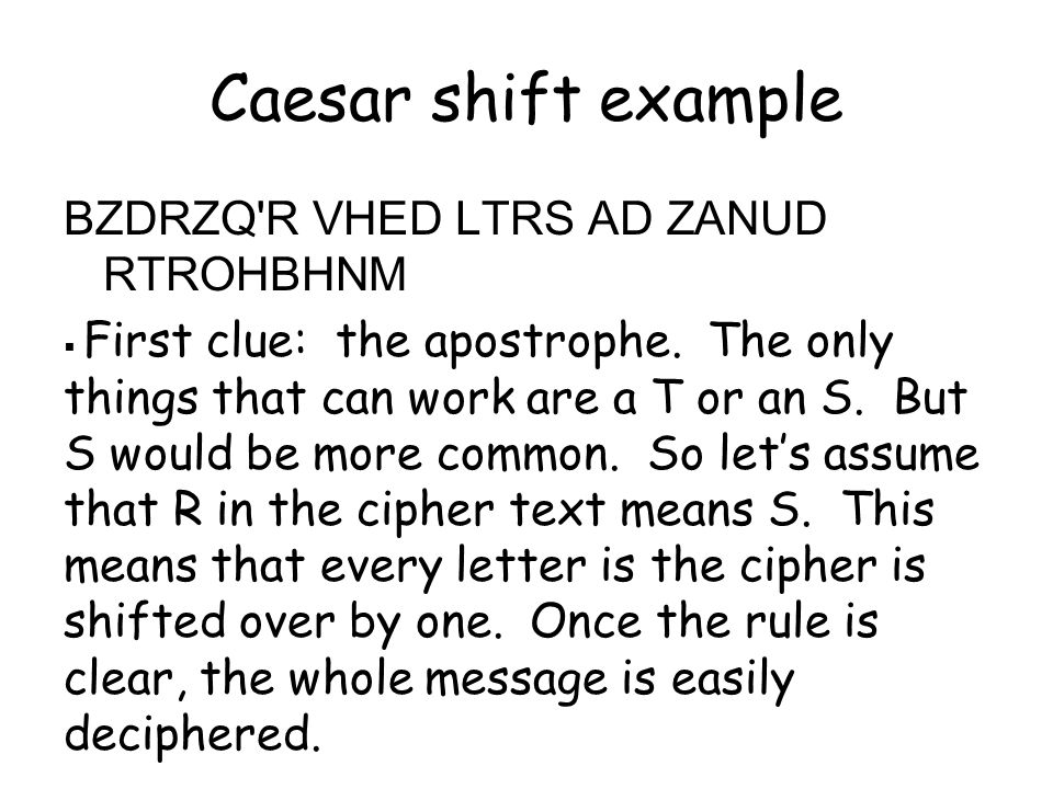 A harder example Shorter = less information R occurs 10 times, A occurs 9 times –(all others occur 4 or fewer times) Telegraph style; fewer short words YIRLAZ MRACIRB CR PKORI CRP: MRPPVAMQAY MRLACZRGA, VAYQAVW RA Example 2