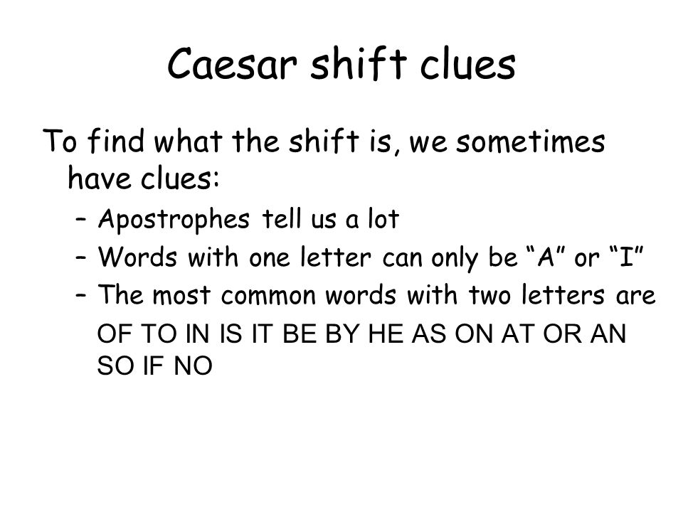 Weakness of Caesar shift If you figured out the shift, the whole message quickly unravels.