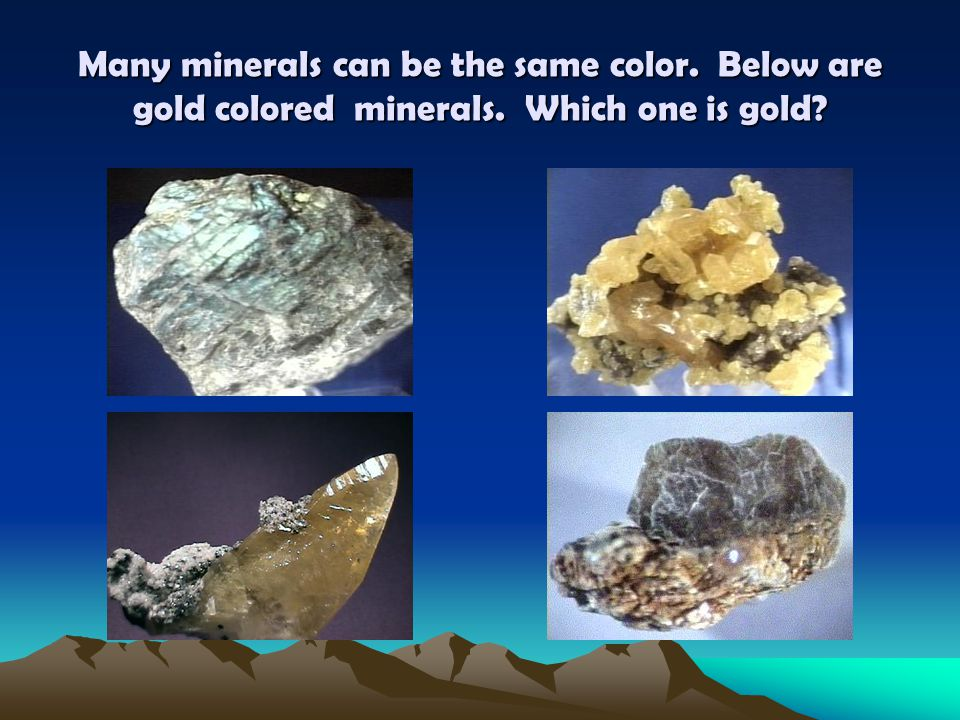 Many minerals can be the same color. Below are gold colored minerals. Which one is gold?