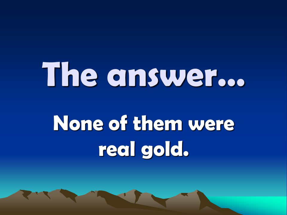 The answer… None of them were real gold.