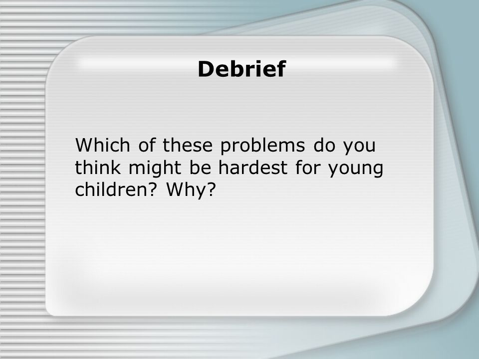 Debrief Which of these problems do you think might be hardest for young children? Why?