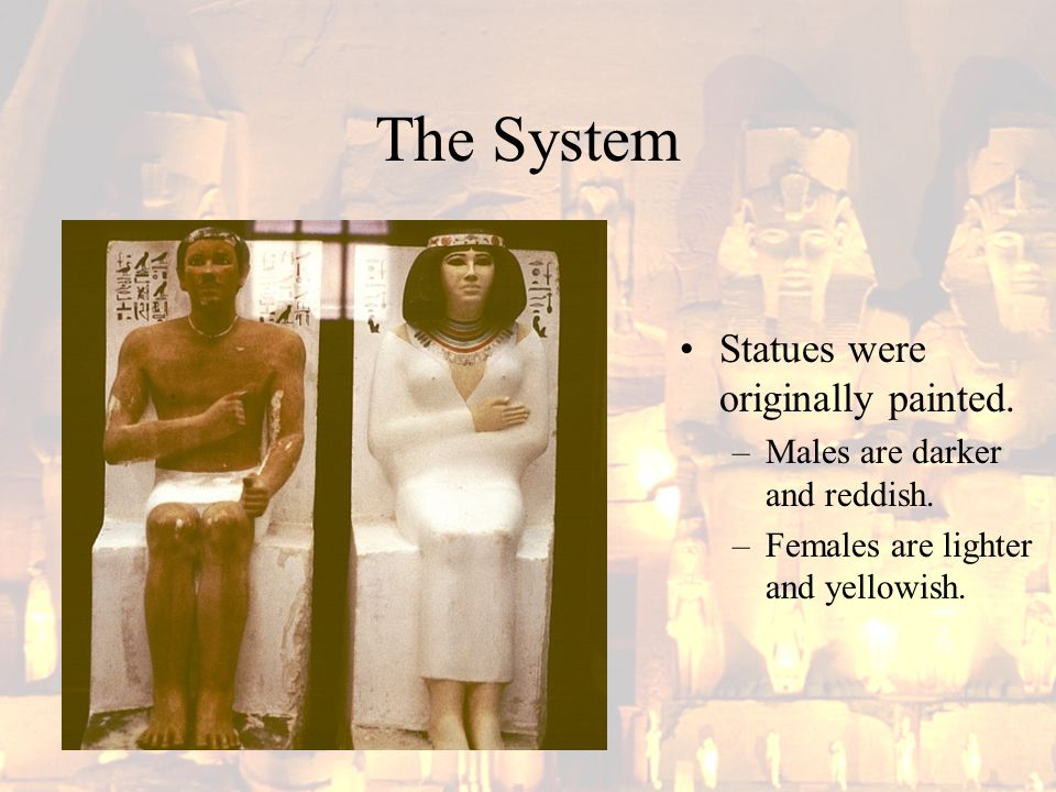The System Statues were originally painted. –Males are darker and reddish. –Females are lighter and yellowish.