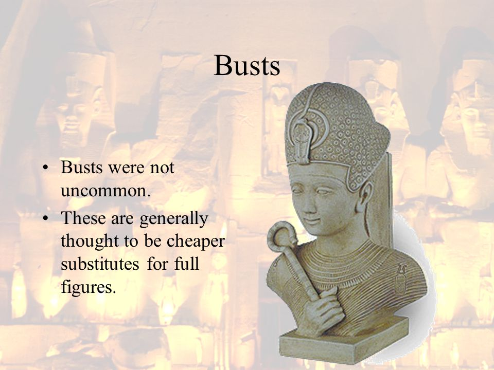 Busts Busts were not uncommon. These are generally thought to be cheaper substitutes for full figures.