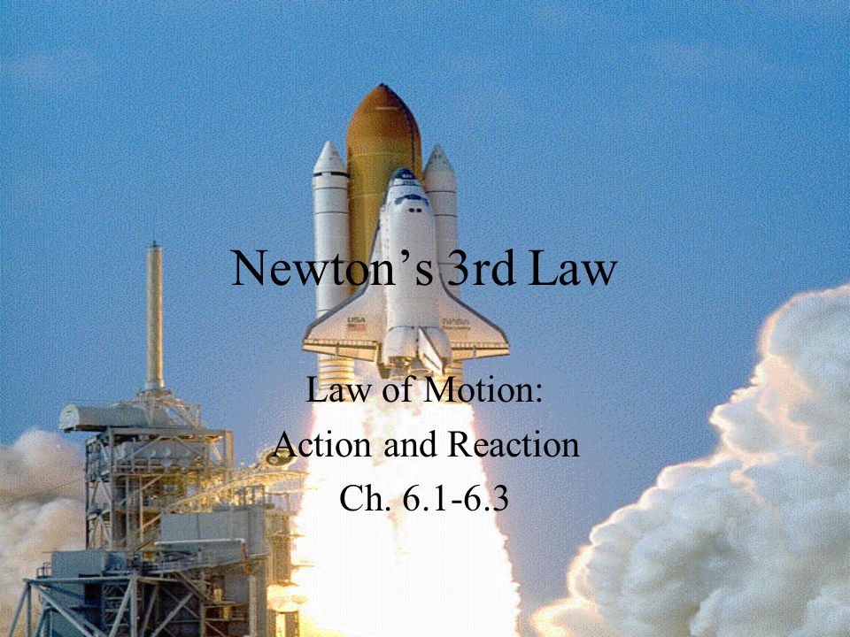 Newton's 3rd Law For every action, there is an equal and opposite reaction There are two forces –Action force –Reaction force Baseball clip What are the action/reaction forces in these pics.