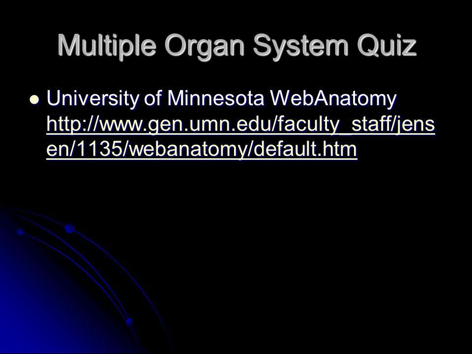 Multiple Organ System Quiz University of Minnesota WebAnatomy http://www.gen.umn.edu/faculty_staff/jens en/1135/webanatomy/default.htm University of Minnesota WebAnatomy http://www.gen.umn.edu/faculty_staff/jens en/1135/webanatomy/default.htm http://www.gen.umn.edu/faculty_staff/jens en/1135/webanatomy/default.htm http://www.gen.umn.edu/faculty_staff/jens en/1135/webanatomy/default.htm