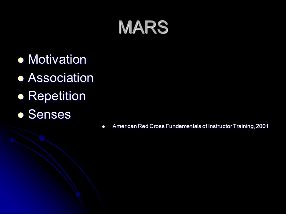 MARS Motivation Motivation Association Association Repetition Repetition Senses Senses American Red Cross Fundamentals of Instructor Training, 2001 American Red Cross Fundamentals of Instructor Training, 2001