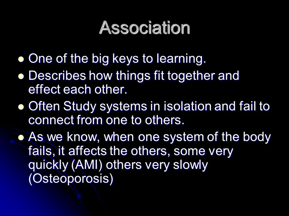 Association One of the big keys to learning. One of the big keys to learning.