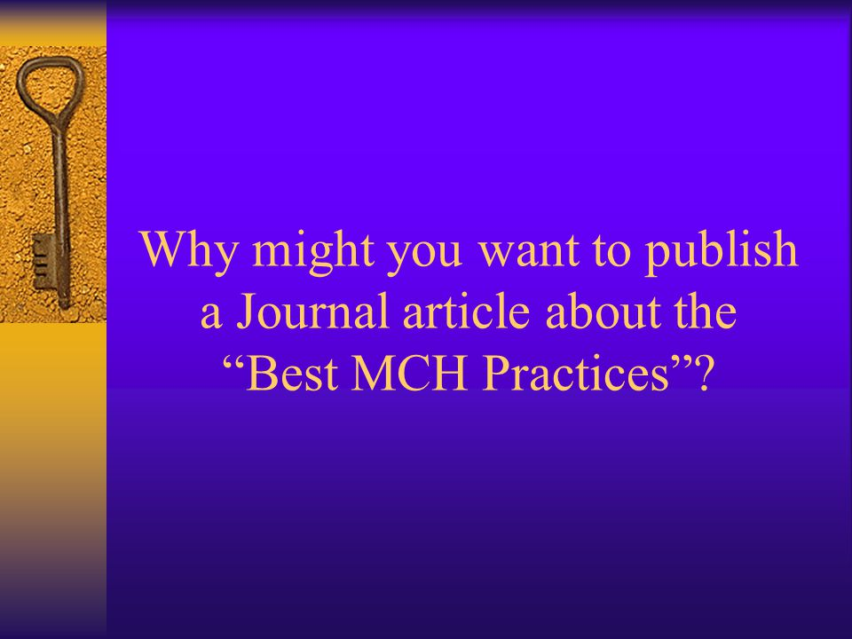 Why might you want to publish a Journal article about the Best MCH Practices