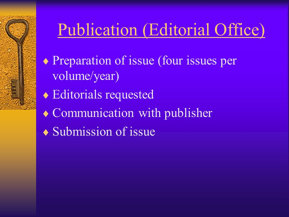 Publication (Editorial Office)  Preparation of issue (four issues per volume/year)  Editorials requested  Communication with publisher  Submission of issue