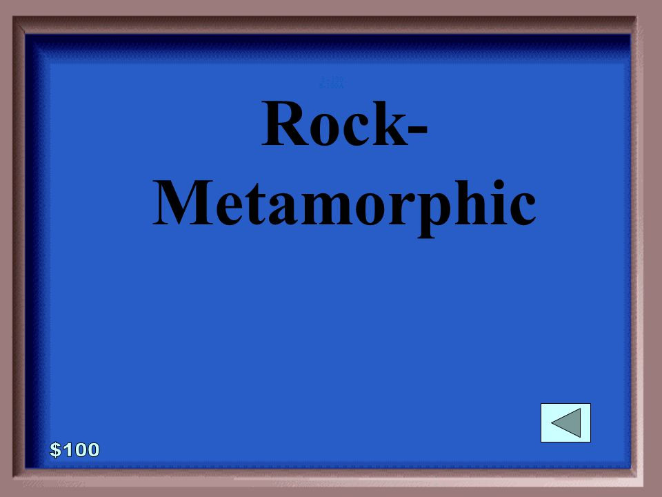 6-100 1 - 100 I used to be a sedimentary rock, but then I was pushed deep in the earth and heated up under tremendous pressure