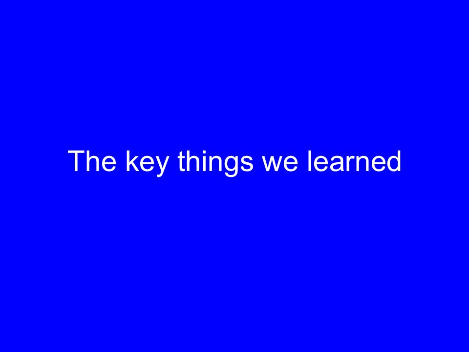 The key things we learned