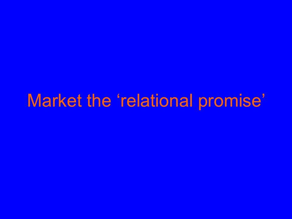Market the 'relational promise'