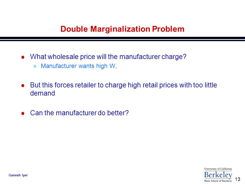 13 Ganesh Iyer Double Marginalization Problem l What wholesale price will the manufacturer charge.