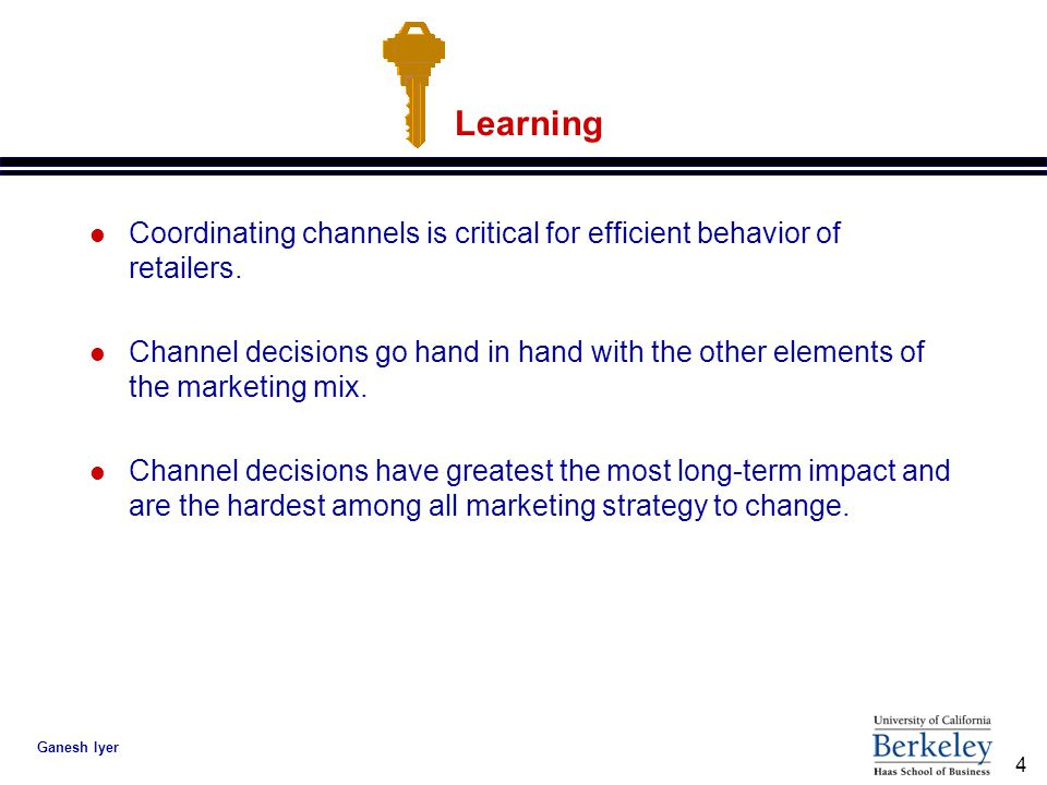4 Ganesh Iyer Learning l Coordinating channels is critical for efficient behavior of retailers.