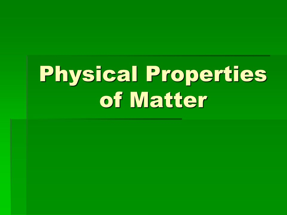 Physical Property – any characteristic of a material that can be observed or measured without changing the composition (makeup) of the substances in the material.