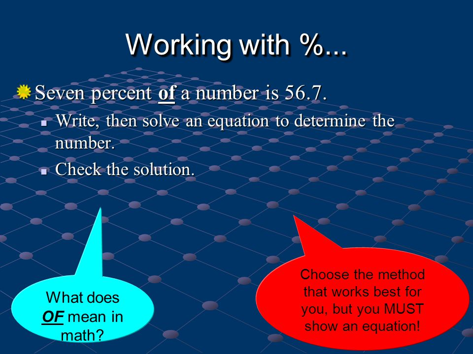 Working with %... Seven percent of a number is 56.7. Write, then solve an equation to determine the number. Write, then solve an equation to determine