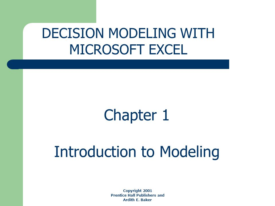Chapter 1 Introduction to Modeling DECISION MODELING WITH MICROSOFT EXCEL Copyright 2001 Prentice Hall Publishers and Ardith E.