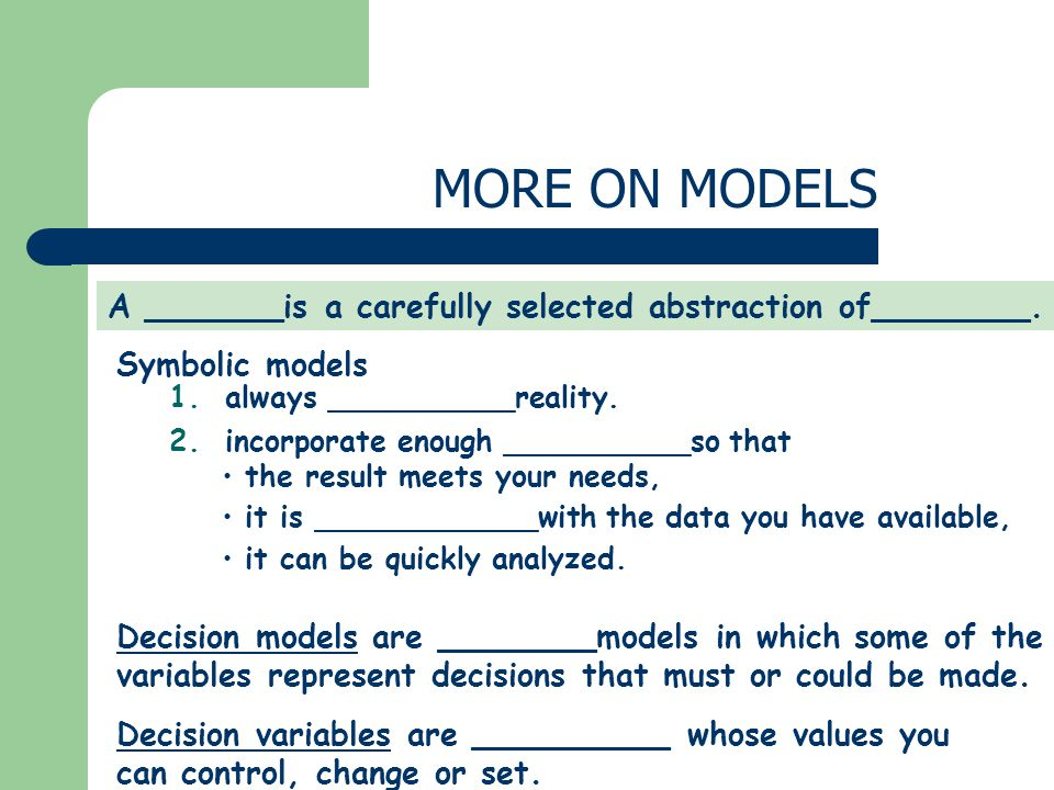 MORE ON MODELS A _______is a carefully selected abstraction of________.