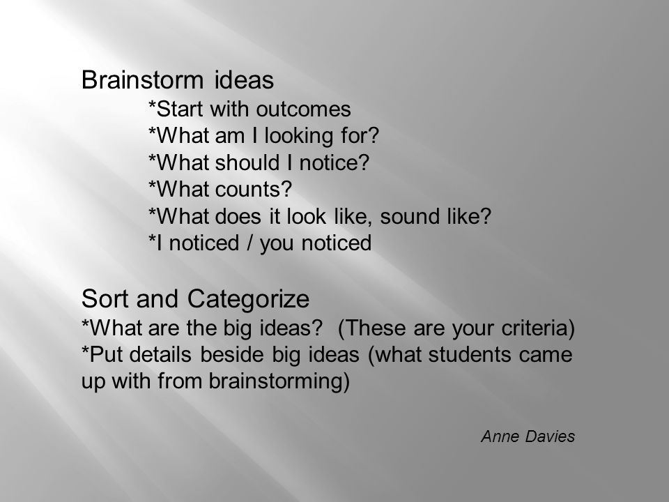 Brainstorm ideas *Start with outcomes *What am I looking for? *What should I notice? *What counts? *What does it look like, sound like? *I noticed / y
