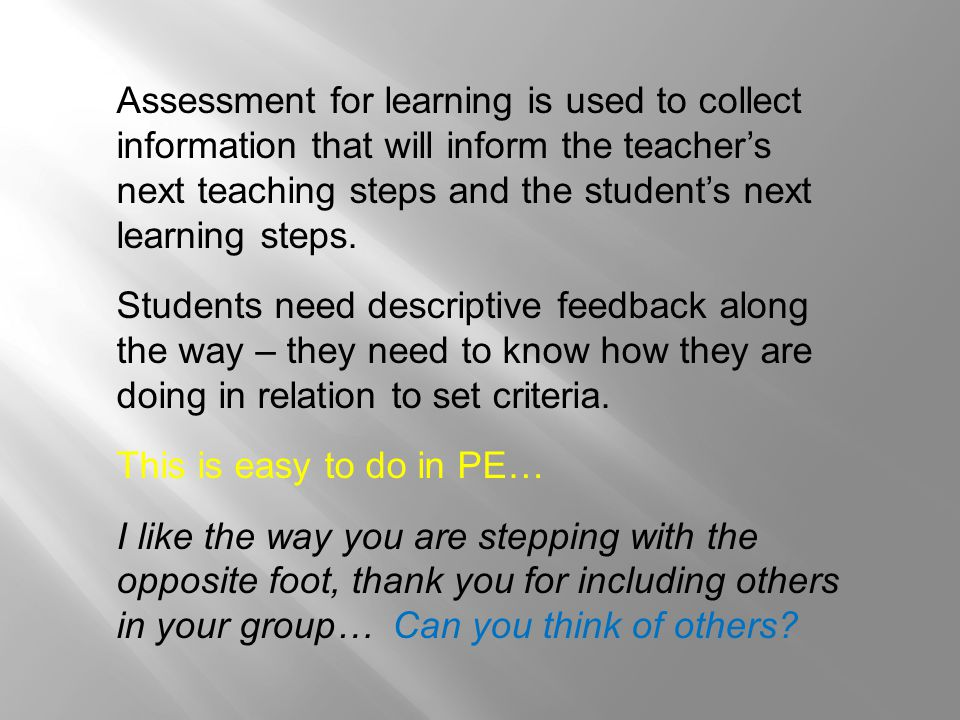 Assessment for learning is used to collect information that will inform the teacher's next teaching steps and the student's next learning steps.