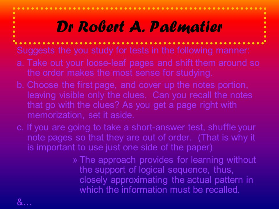 Dr Robert A. Palmatier Suggests the you study for tests in the following manner: a.