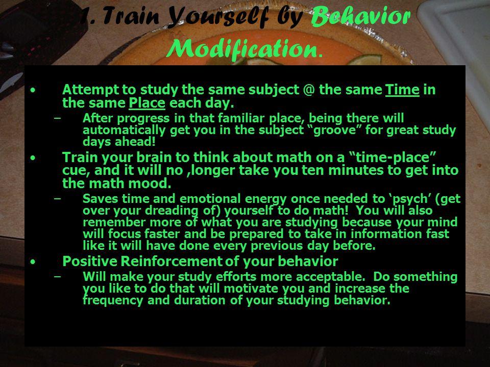 1. Train Yourself by Behavior Modification.