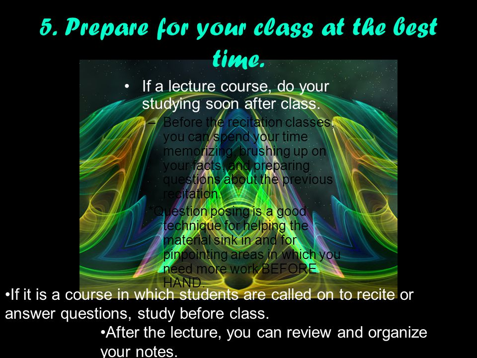 5. Prepare for your class at the best time.