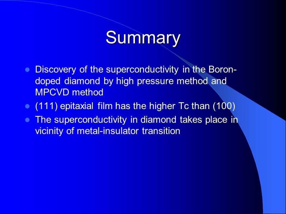 Summary Discovery of the superconductivity in the Boron- doped diamond by high pressure method and MPCVD method (111) epitaxial film has the higher Tc