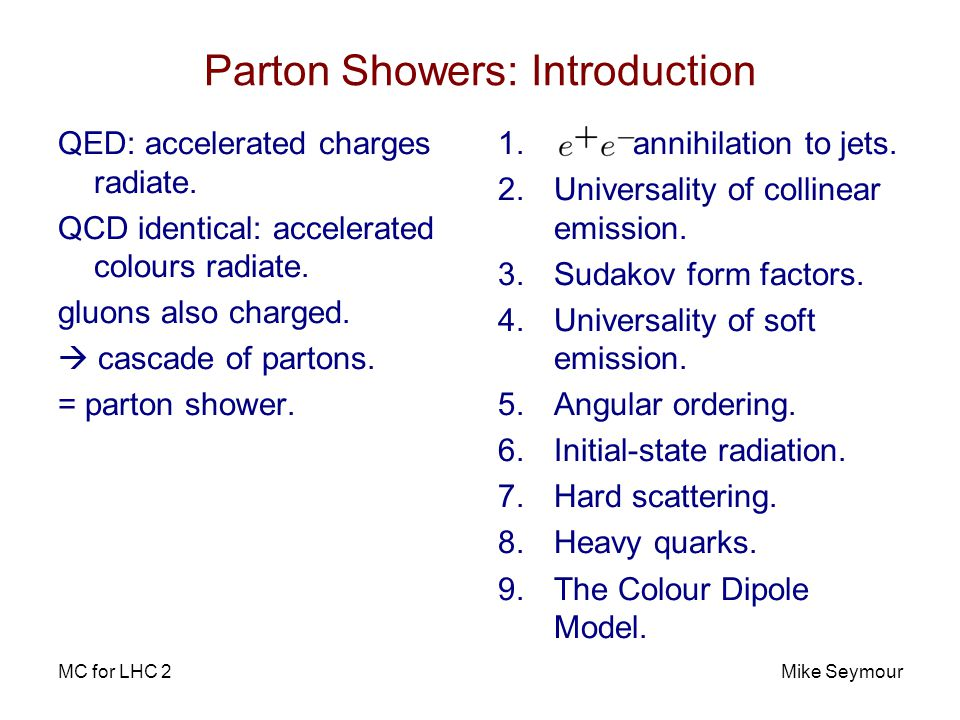 MC for LHC 2Mike Seymour annihilation to jets Three-jet cross section: singular as Rewrite in terms of quark-gluon opening angle and gluon energy fraction : Singular as and.