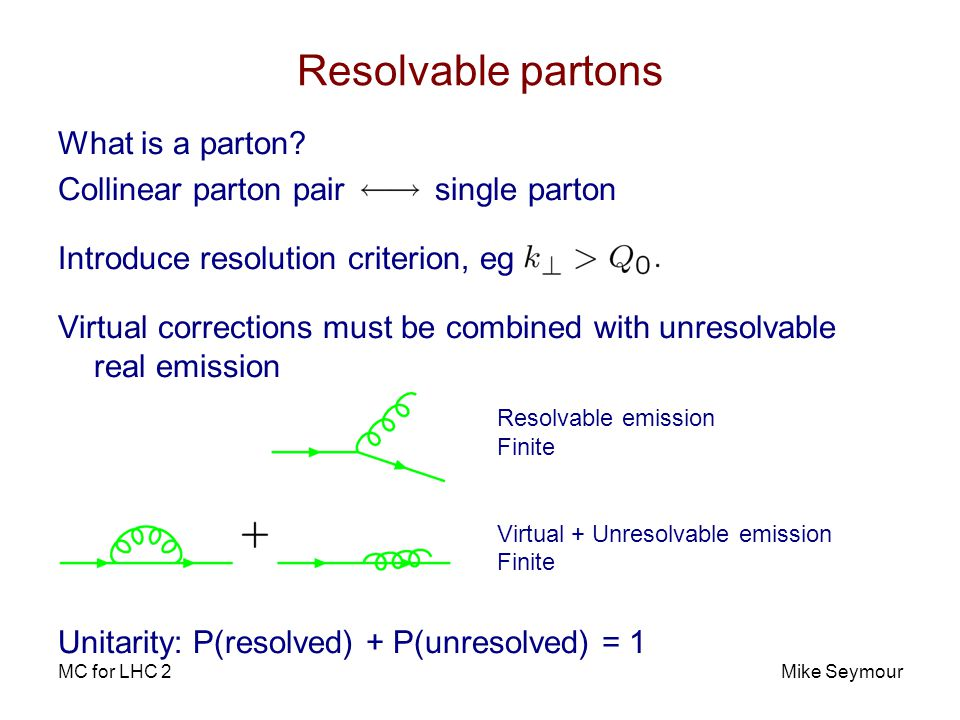 MC for LHC 2Mike Seymour Resolvable partons What is a parton.
