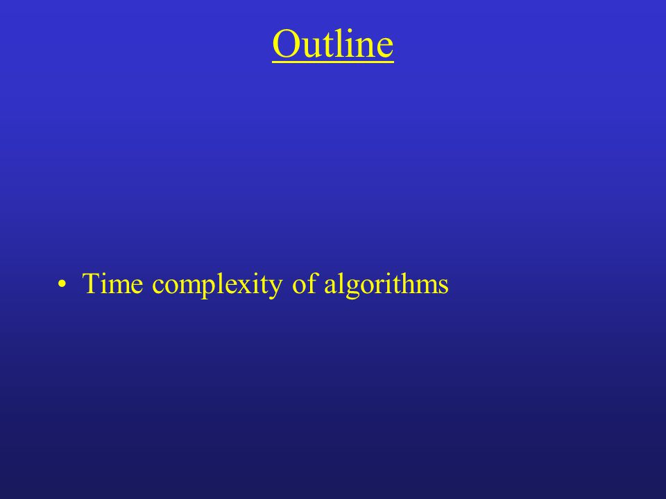Outline Time complexity of algorithms