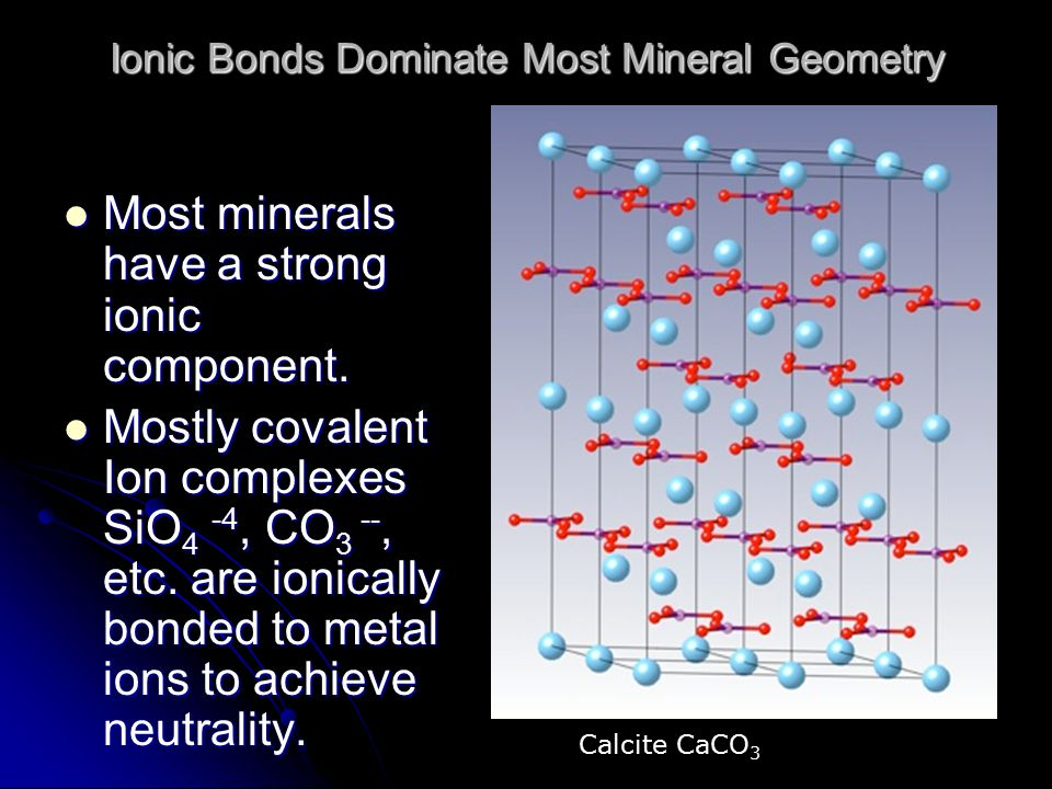 Ionic Bonds Dominate Most Mineral Geometry Most minerals have a strong ionic component.