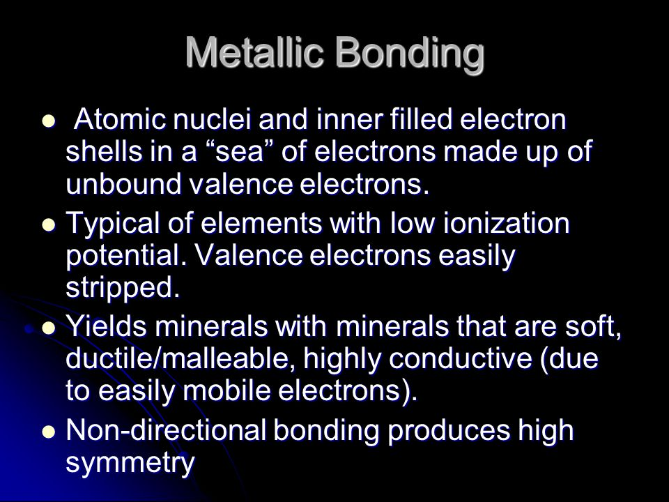 """Metallic Bonding Atomic nuclei and inner filled electron shells in a """"sea"""" of electrons made up of unbound valence electrons. Atomic nuclei and inner"""