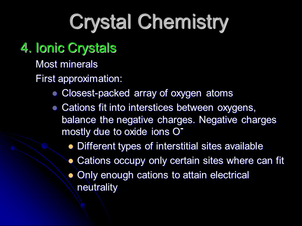Crystal Chemistry 4. Ionic Crystals Most minerals First approximation: Closest-packed array of oxygen atoms Closest-packed array of oxygen atoms Catio
