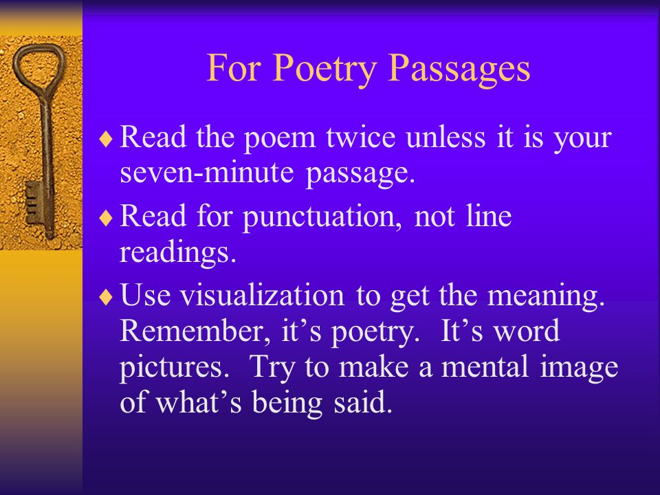 For Poetry Passages  Read the poem twice unless it is your seven-minute passage.  Read for punctuation, not line readings.  Use visualization to ge