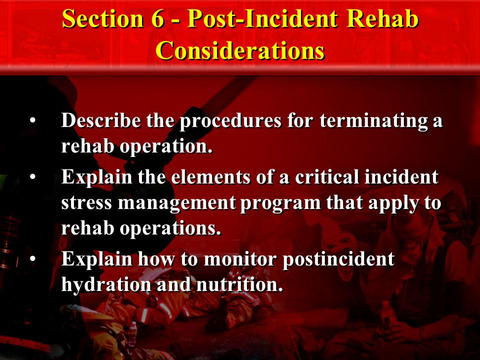 Section 6 - Post-Incident Rehab Considerations Describe the procedures for terminating a rehab operation.