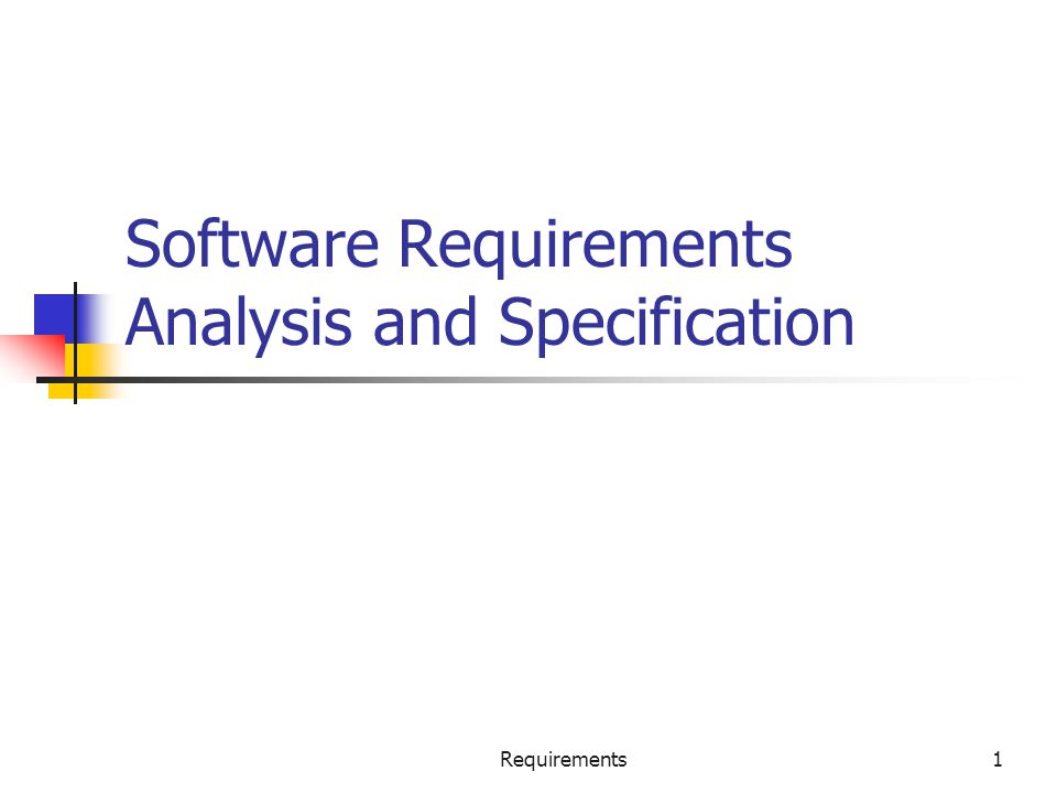 Requirements1 Software Requirements Analysis and Specification