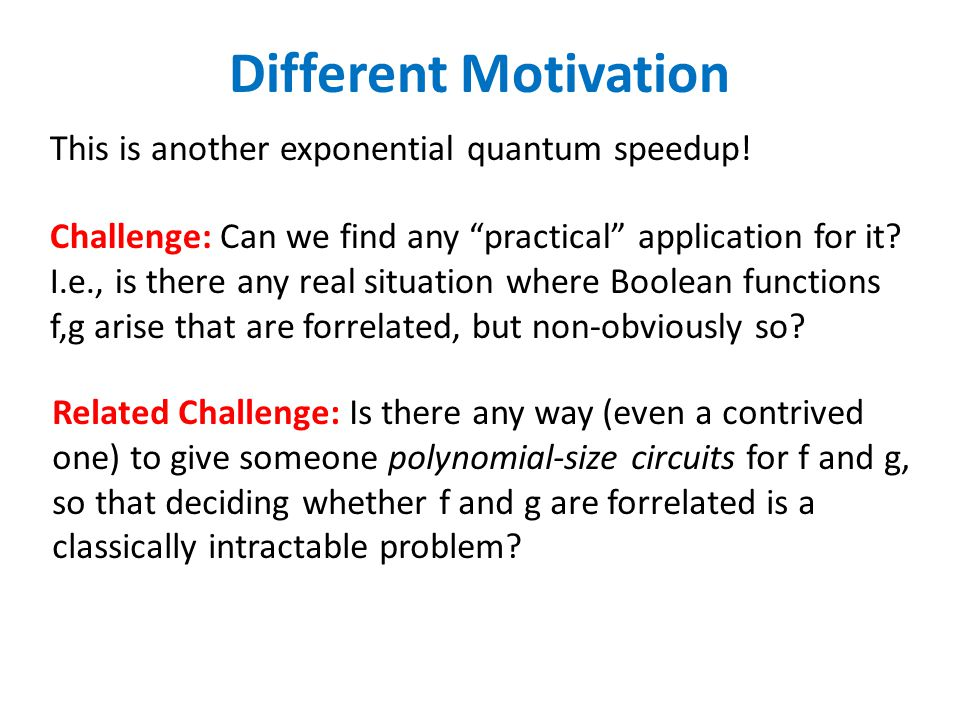 Different Motivation This is another exponential quantum speedup.