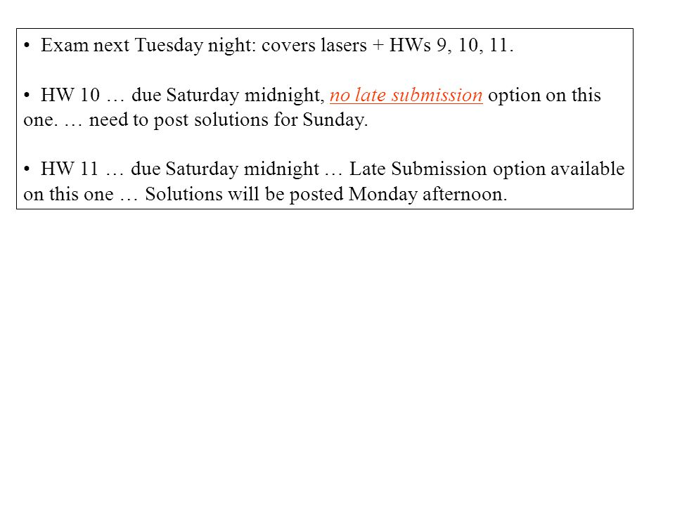 Exam next Tuesday night: covers lasers + HWs 9, 10, 11.