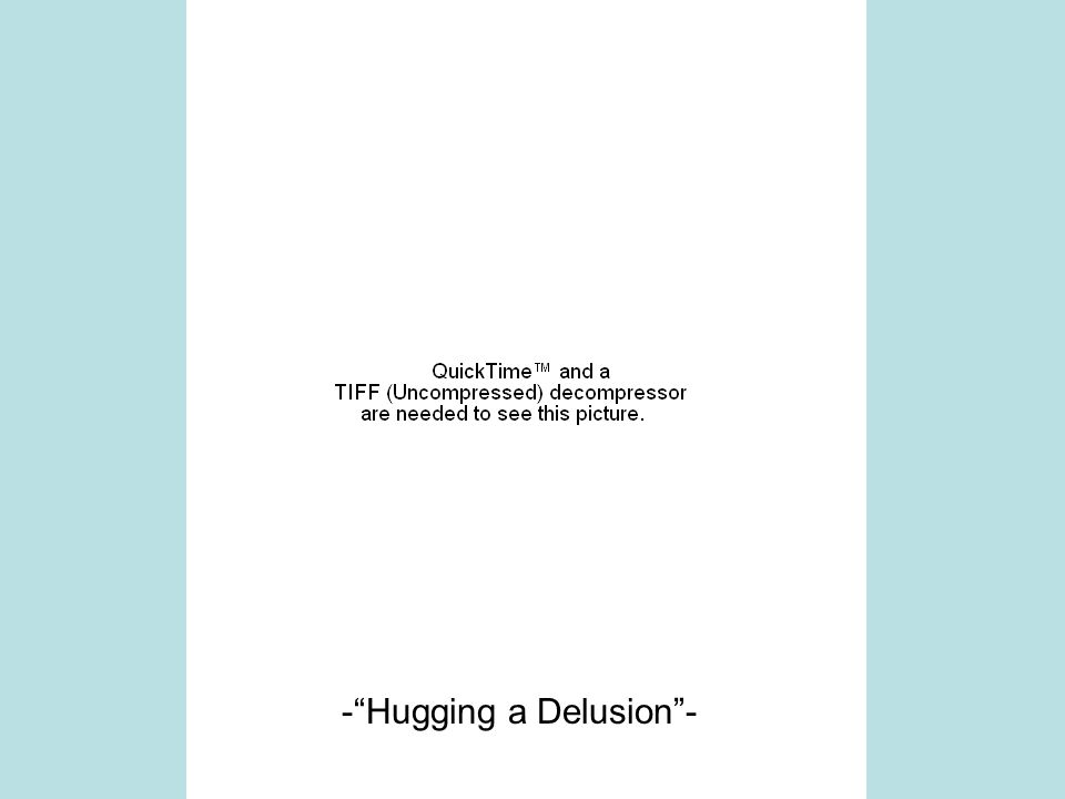 "-""Hugging a Delusion""-"